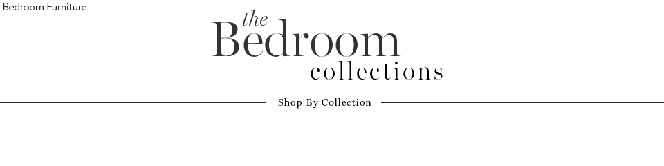 The Bedroom Collection Here