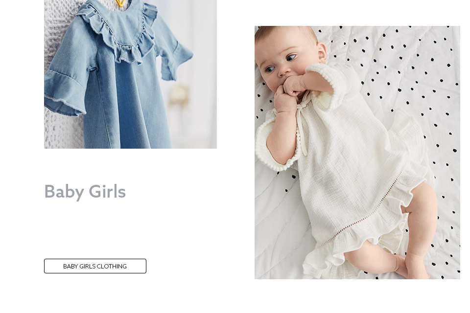 baby, Baby girls Explore our stunning collection of baby girls' clothes. From everyday t-shirts with gorgeous detailing to the prettiest dresses and designer party clothes, plus all the coats, shoes and accessories to match, your little girl will look adorable in our range.